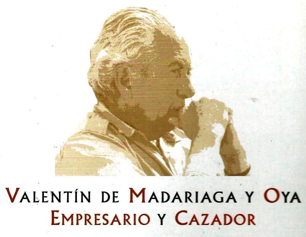 Valentin de Madariaga y Oya, Empresario y Cazador-0